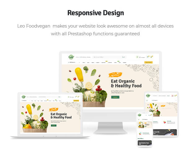 Responsive Design Leo Foodvegan  makes your website look awesome on almost all devices with all Prestashop functions guaranteed