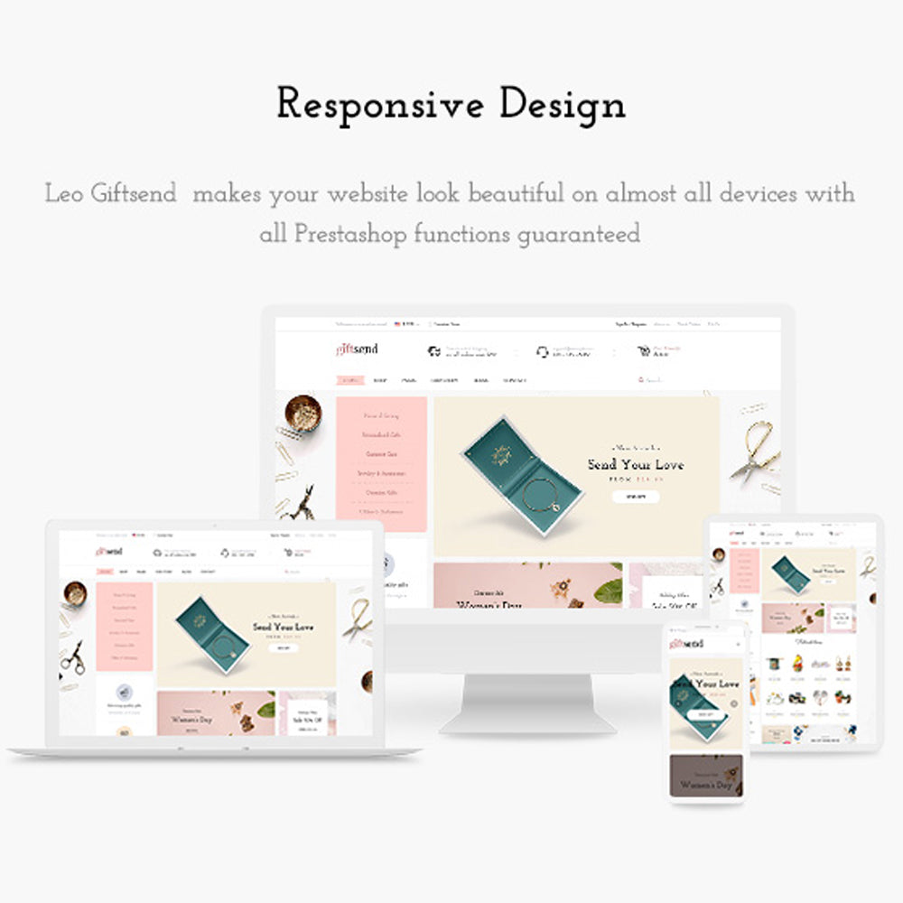 Responsive Design Leo Giftsend  makes your website look beautiful on almost all devices with all Prestashop functions guaranteed