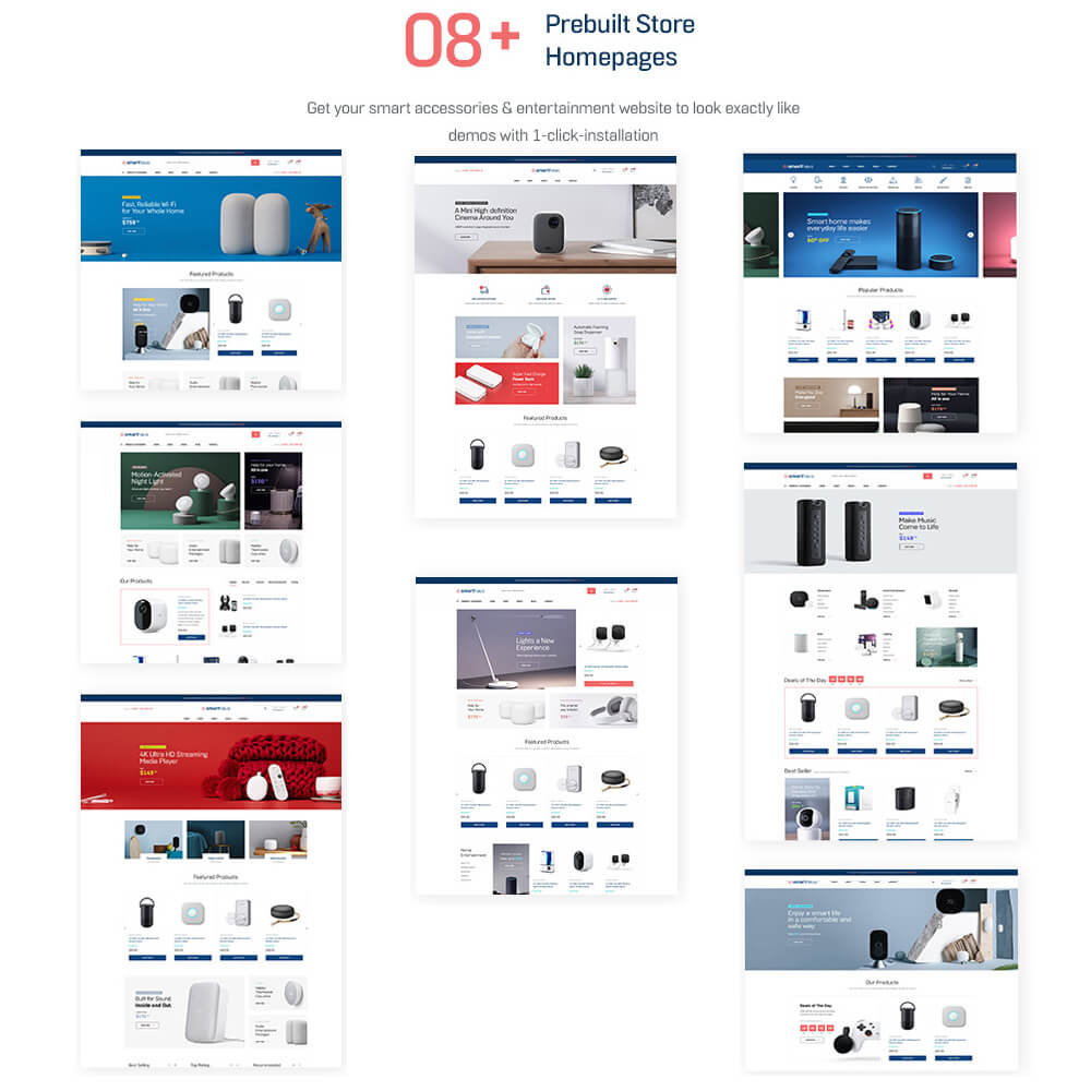 08+ Ready-to-use  Homepage Design Layouts Get your smart accessories & entertainment website to look exactly like demos with 1-click-installation