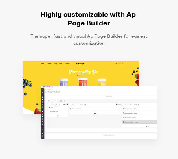 Highly customizable with Ap Page Builder The super fast and visual Ap Page Builder for easiest customization