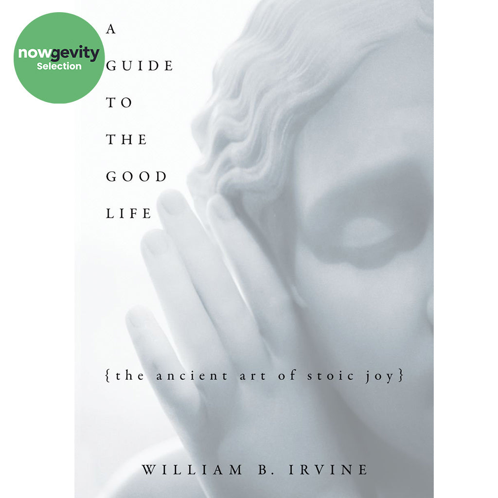 A Guide to the Good Life: The Ancient Art of Stoic Joy by William B. Irvine