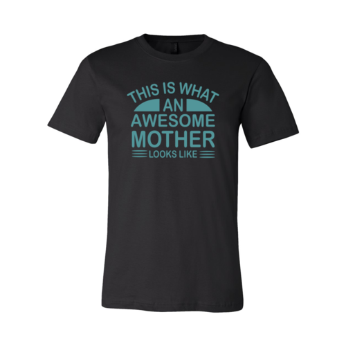 This Is What An Awesome Mother Looks Like Shirt