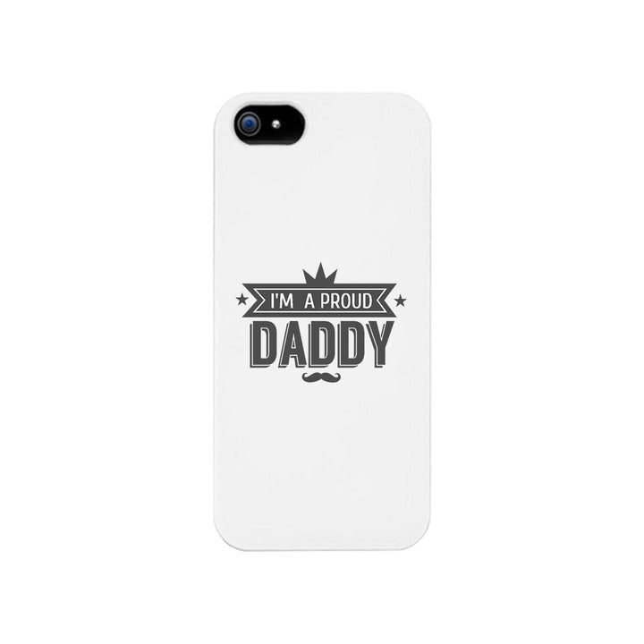 I'm A Proud Daddy White Phone Case