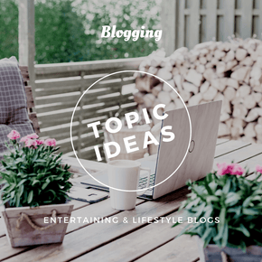 Entertaining and Lifestyle Blogs - Topic Ideas
