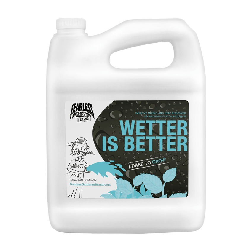 Wetter is Better - Fearless Gardener Brand Online