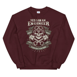 Yes I am an Engineer No I will not Fix your Shit for Free Sweatshirt