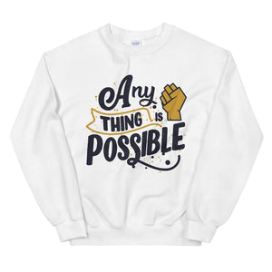 Any thing is possible Sweatshirt