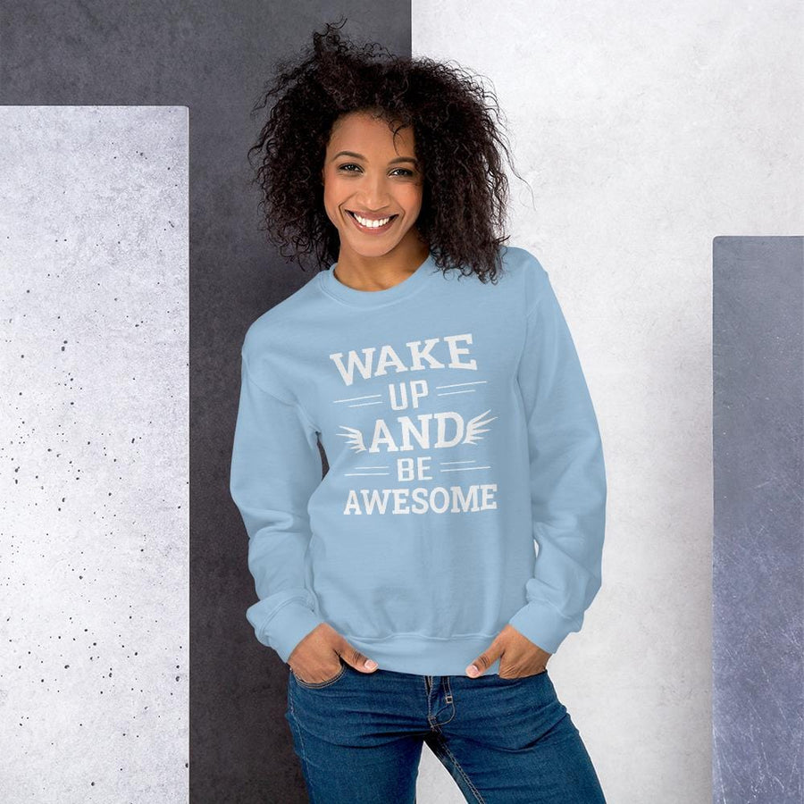 Wake Up And Be Awesome Sweatshirt