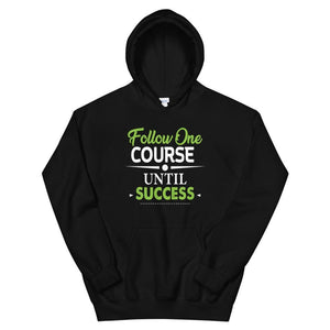 Follow One Course Until Success Hoodie