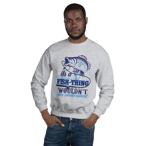 It's a Fish-Thing Wouldn't you understand Sweatshirt