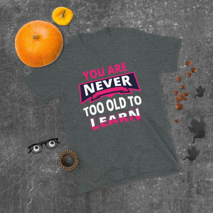 You Are Never Too Old To Learn Short-Sleeve T-Shirt