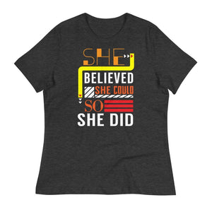 She Believed She Could So She Did Women's Relaxed T-Shirt