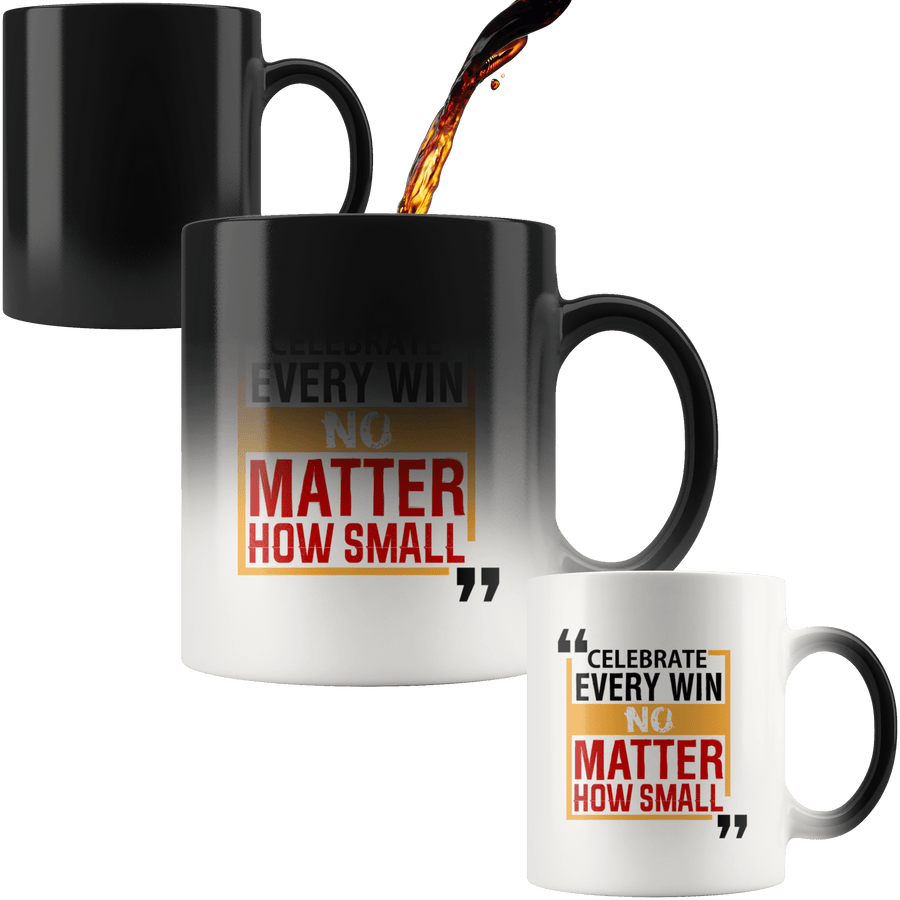Celebrate Every Win No Matter How Small Magic Mug 11oz