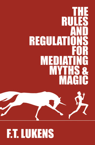The Rules and Regulations for Mediating Myths & Magic (print edition)