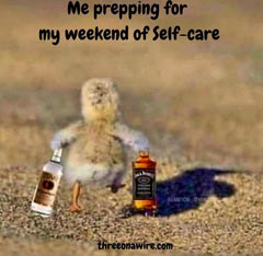 SELF-CARE SUNDAYS - IT'S A THING! | DUCKLING RUNNING HOME FROM WORK WITH A BOTTLE OF JACK DANIELS. HEADING SAYS ME: PREPPING FOR MY WEEKEND OF SELF-CARE