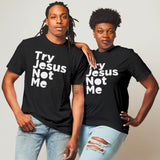 Try Jesus Not Me