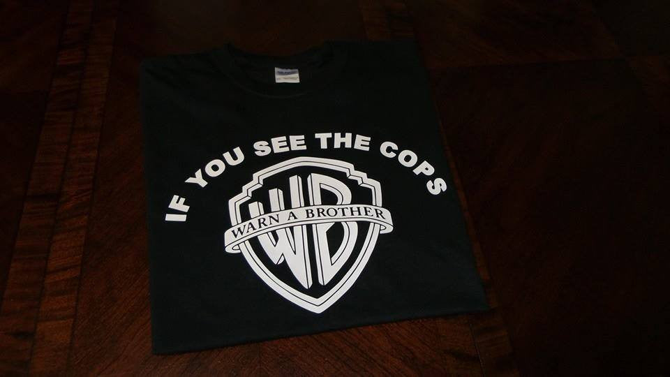 If You See the Cops - Warn A Brother T-shirt