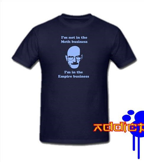 Breaking Bad I'm Not In the Meth Business. I'm In the Empire Business T-shirt