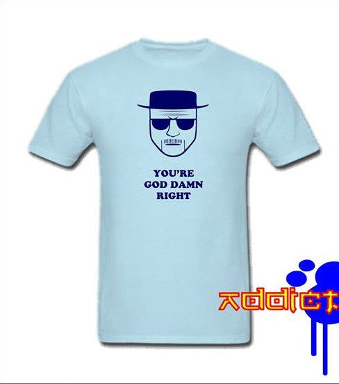 Breaking Bad You're God Damn Right T-shirt