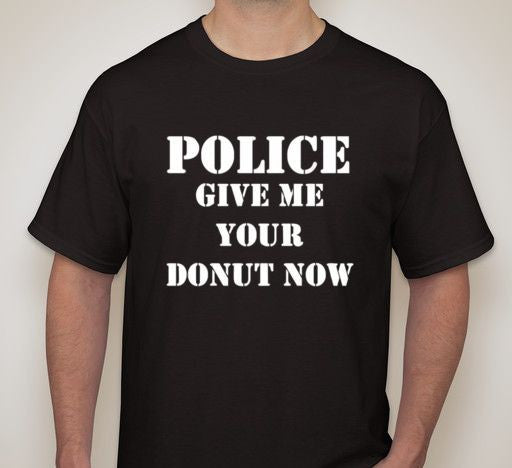 ACAB  Police Give Me Your Donut Now T-shirt