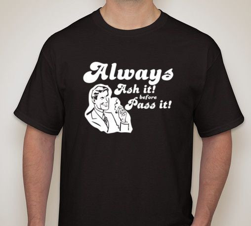 Always Ash It Before Pass It Weed Marijuana Smoker T-shirt