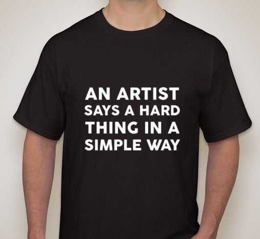 An Artist Says Hard Things In A Simple Way T-shirt