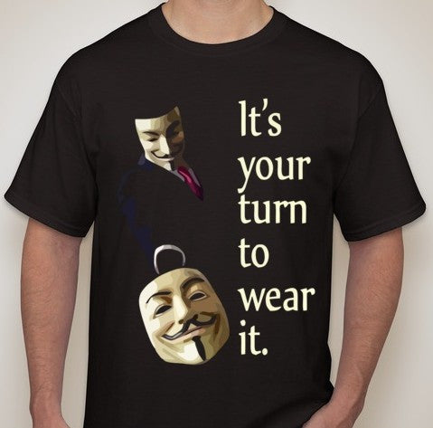Anonymous It's Your Turn To Wear It T-shirt