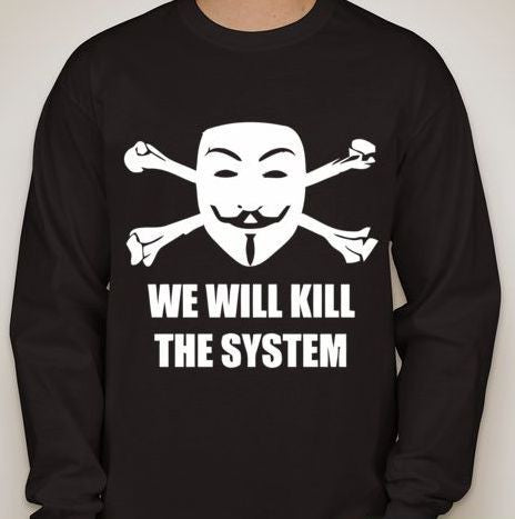 Anonymous We Will Kill The System Long Sleeve T-shirt
