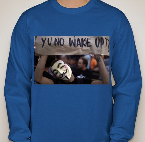 Anonymous Y U No Wake Up Long Sleeve T-shirt