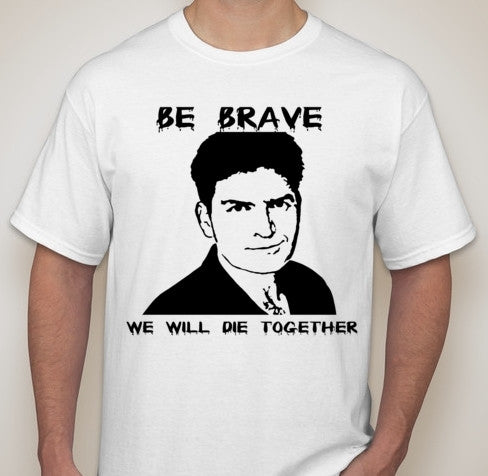 Charlie Sheen Be Brave We Will Die Together HIV T-shirt | Blasted Rat