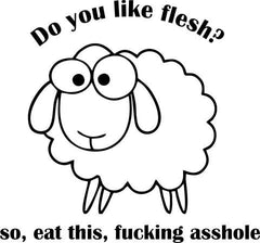 Do You Like Flesh So Eat This Fucking Asshole Vegetarian Vegan Animal Rights ALF Sheep | Die Cut Vinyl Sticker Decal