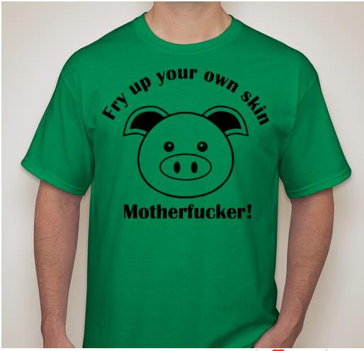 Fry Up Your Own Skin Motherfucker Vegetarian Vegan Animal Rights ALF Pig T-shirt