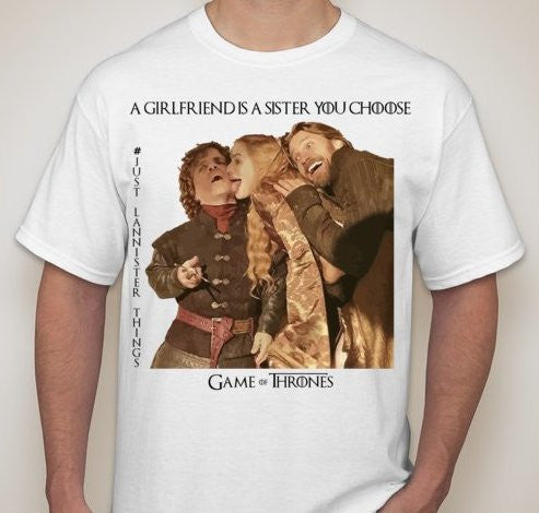 Game Of Thrones Lannisters A Girlfriend Is A Sister You Choose T Shirt Blasted Rat Blastedrat