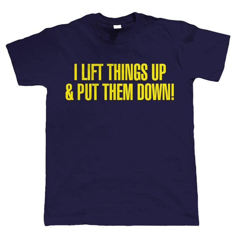 I Lift Things Up And Put Them Down Weight Lifter Deadlift Kettlebell T-shirt | Blasted Rat