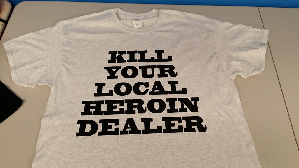 Kill Your Local Heroin Dealer T-shirt | Blasted Rat