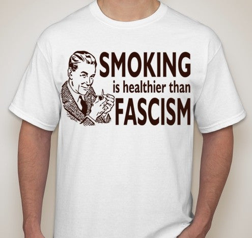 Smoking Is Healthier Than Fascism T-shirt | Blasted Rat
