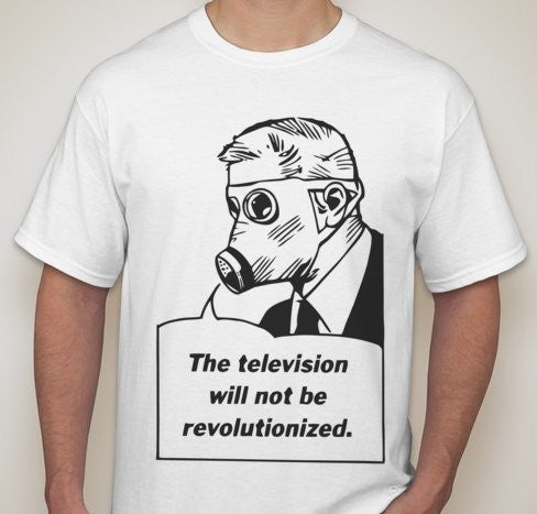 Television Will Not Be Revolutionized T-shirt | Blasted Rat