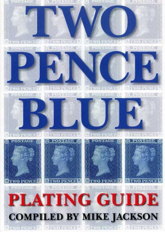 2010 Two Pence Blue Plating Guide compiled by Mike Jackson. An invaluable guide to the plating of the first six plates with photographs of all letterings. Plus £1.50 inland postage.