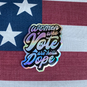 Women Who Vote Are Hella Dope Sticker - Hella Shirt Co.