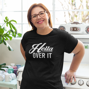 Hella Over It T-Shirt Unisex - Hella Shirt Co.