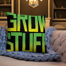 Load image into Gallery viewer, GROW STUFF -- Premium Pillow