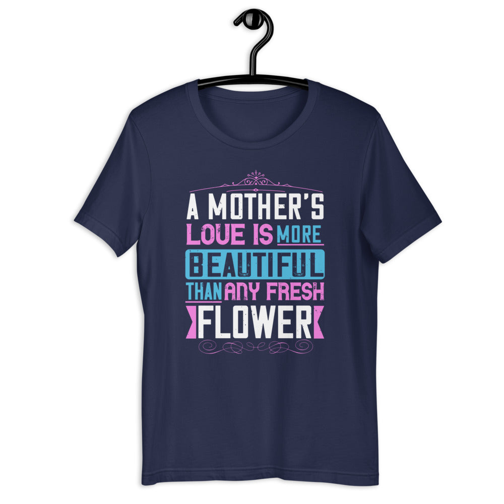 A mother's love is more beautiful than any fresh flower