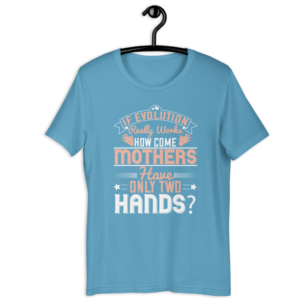 If evolution really works, how come mothers have only two hands