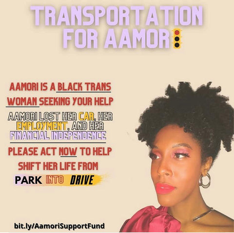 Transportation for Aamori. Aamori is a Black trans woman seeking your help. Aamori lost her car, her employment, and her financial independence. Please act now to help shift her life from park into drive. bit.ly/AamoriSupportFund