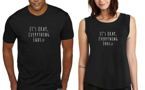 Will Pigg It's Okay, Everything Ends. Text T-Shirt