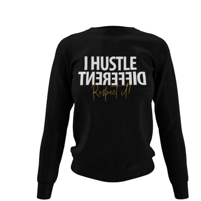 I Hustle Different Respect It  Sweatshirt