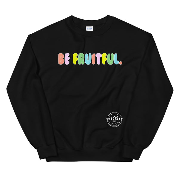 Be Fruitful. - Sweatshirt