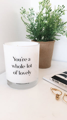 You're A Whole Lot Of Lovely Candle - White