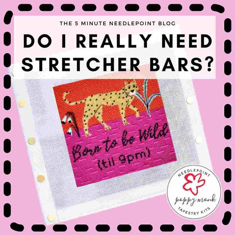 blog post on whether you need to use needlepoint stretcher bars or a frame.
