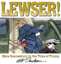 LEWSER!: More Doonesbury in the Time of Trump (Signed Copy)